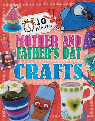 10 Minute Crafts: Mother's and Father's Day - 10 Minute Crafts (Hardback)