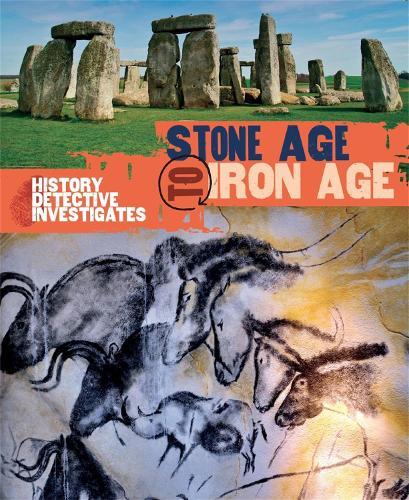 The History Detective Investigates: Stone Age to Iron Age - History Detective Investigates (Paperback)