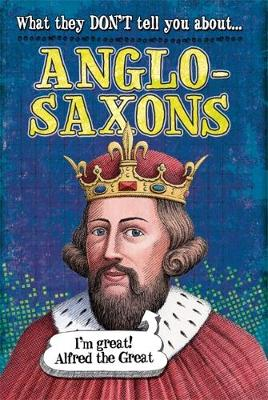 What They Don't Tell You About: Anglo-Saxons - What They Don't Tell You About (Paperback)