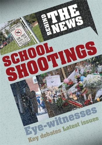 Behind the News: School Shootings - Behind the News (Hardback)