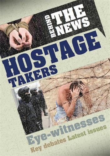Behind the News: Hostage Takers - Behind the News (Hardback)