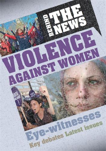 Behind the News: Violence Against Women - Behind the News (Hardback)