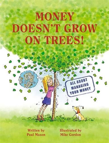 Money Doesn't Grow on Trees: A Guide to Managing Your Money (Paperback)