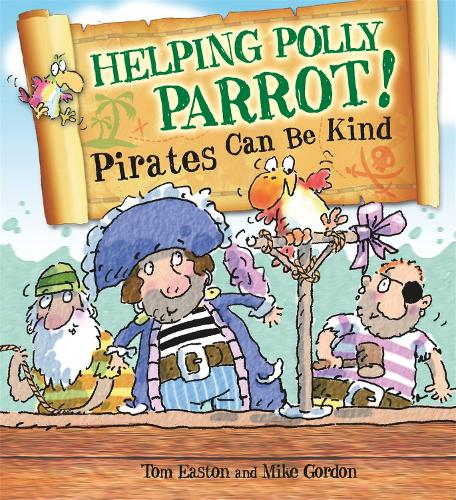 Pirates to the Rescue: Helping Polly Parrot: Pirates Can Be Kind - Pirates to the Rescue (Hardback)