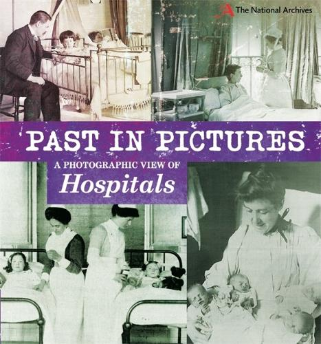 Past in Pictures: A Photographic View of Hospitals - Past in Pictures (Paperback)