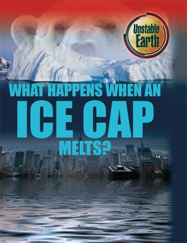 Unstable Earth: What Happens When an Ice Cap Melts? - Unstable Earth (Paperback)