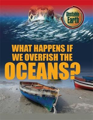 Unstable Earth: What Happens if we Overfish the Oceans? - Unstable Earth (Paperback)