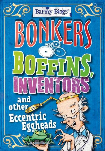Barmy Biogs: Bonkers Boffins, Inventors & other Eccentric Eggheads - Barmy Biogs (Paperback)