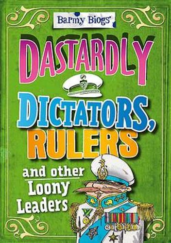 Barmy Biogs: Dastardly Dictators, Rulers & other Loony Leaders - Barmy Biogs (Paperback)
