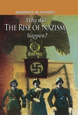 Moments in History: Why did the Rise of the Nazis happen? - Moments in History (Paperback)
