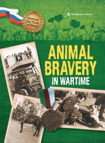 Beyond the Call of Duty: Animal Bravery in Wartime (The National Archives) - Beyond the Call of Duty (Paperback)