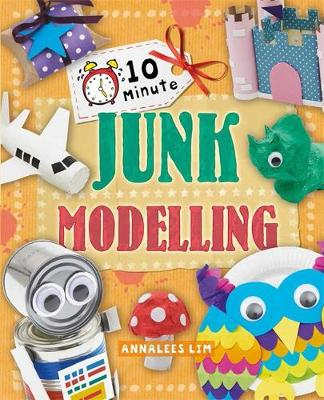 10 Minute Crafts: Junk Modelling - 10 Minute Crafts (Hardback)
