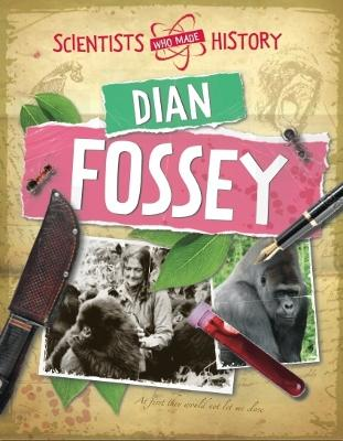 Scientists Who Made History: Dian Fossey - Scientists Who Made History (Paperback)