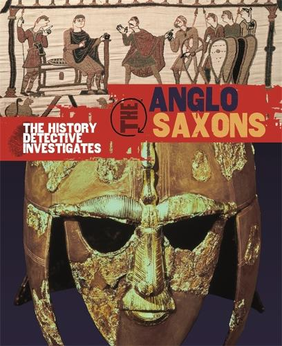 The History Detective Investigates: Anglo-Saxons - History Detective Investigates (Paperback)
