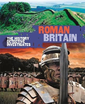 The History Detective Investigates: Roman Britain - History Detective Investigates (Paperback)