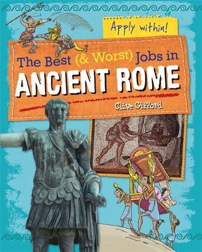 The Best and Worst Jobs: Ancient Rome - The Best and Worst Jobs (Hardback)