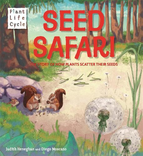 Plant Life: Seed Safari: The Story of How Plants Scatter their Seeds - Plant Life (Hardback)