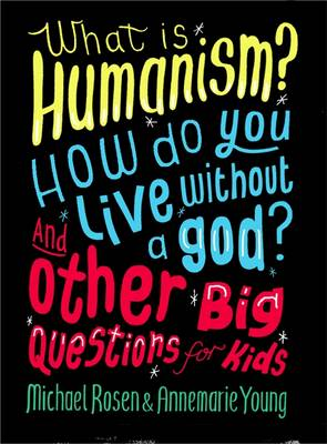 What is Humanism? How do you live without a god? And Other Big Questions for Kids (Hardback)