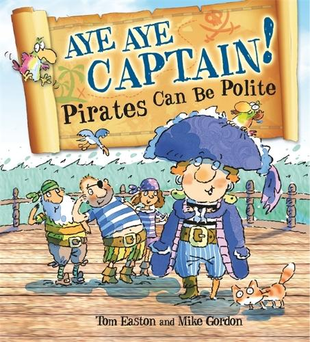 Pirates to the Rescue: Aye-Aye Captain! Pirates Can Be Polite - Pirates to the Rescue (Paperback)