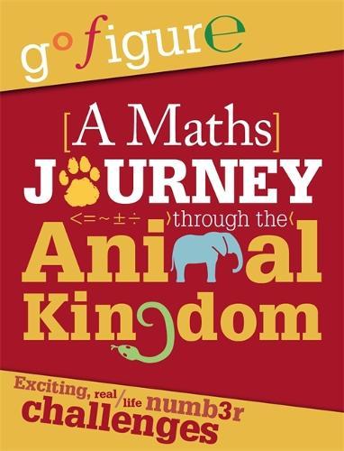 Go Figure: A Maths Journey through the Animal Kingdom - Go Figure (Paperback)