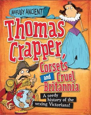 Awfully Ancient: Thomas Crapper, Corsets and Cruel Britannia: A seedy history of the vexing Victorians! - Awfully Ancient (Paperback)