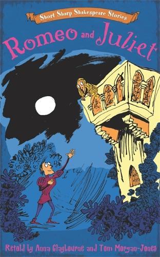 Short, Sharp Shakespeare Stories: Romeo and Juliet - Short, Sharp Shakespeare Stories (Hardback)
