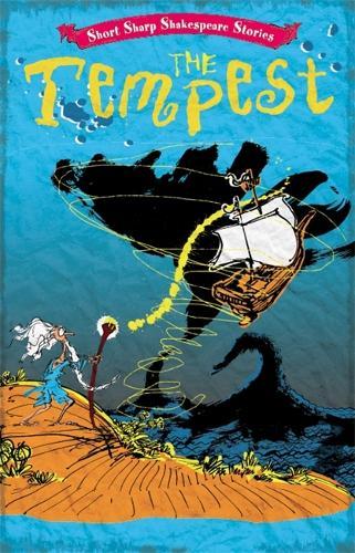 Short, Sharp Shakespeare Stories: The Tempest - Short, Sharp Shakespeare Stories (Hardback)