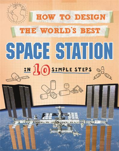 How to Design the World's Best Space Station: In 10 Simple Steps - How to Design the World's Best (Paperback)