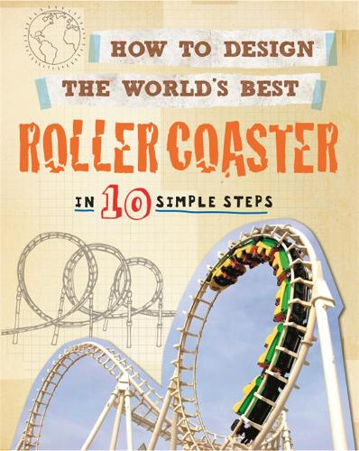 How to Design the World's Best Roller Coaster: In 10 Simple Steps - How to Design the World's Best (Paperback)