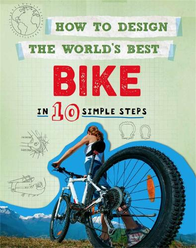 How to Design the World's Best Bike: In 10 Simple Steps - How to Design the World's Best (Paperback)