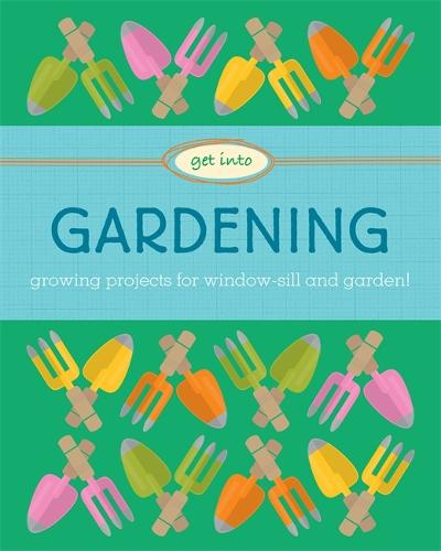 Get Into: Gardening - Get Into (Paperback)