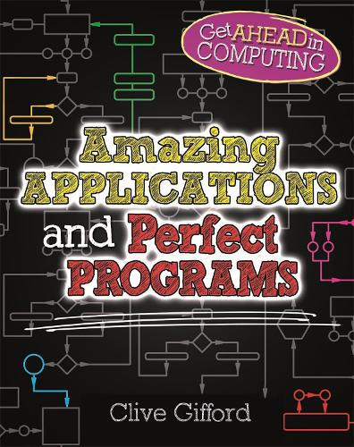Get Ahead in Computing: Amazing Applications & Perfect Programs - Get Ahead in Computing (Hardback)