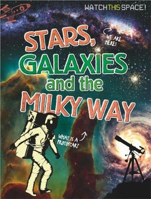 Watch This Space: Stars, Galaxies and the Milky Way - Watch This Space (Paperback)