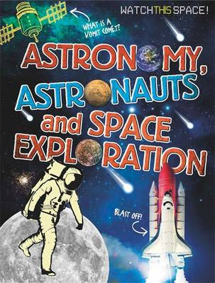 Watch This Space: Astronomy, Astronauts and Space Exploration - Watch This Space (Hardback)