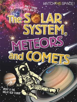 Watch This Space: The Solar System, Meteors and Comets - Watch This Space (Hardback)