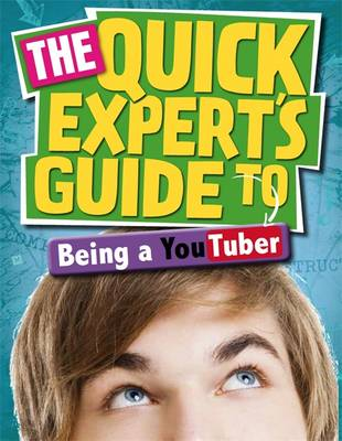 Quick Expert's Guide: Being a YouTuber - Quick Expert's Guide (Hardback)