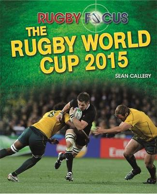 Rugby Focus: The Rugby World Cup 2015 - Rugby Focus (Hardback)