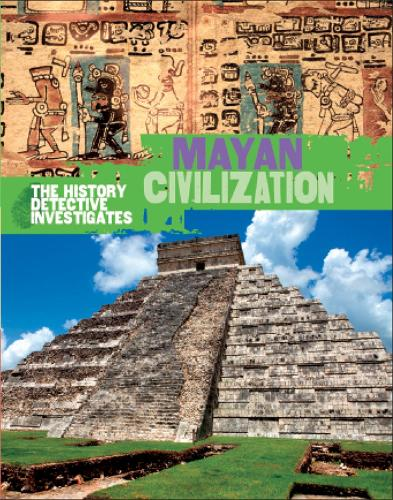 The History Detective Investigates: Mayan Civilization - History Detective Investigates (Paperback)