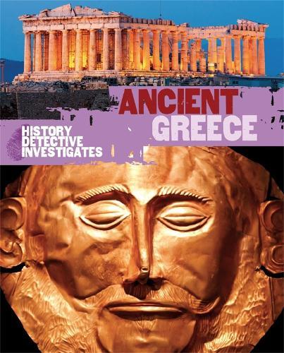 The History Detective Investigates: Ancient Greece - History Detective Investigates (Paperback)