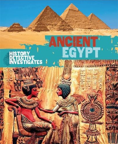 The History Detective Investigates: Ancient Egypt - History Detective Investigates (Paperback)