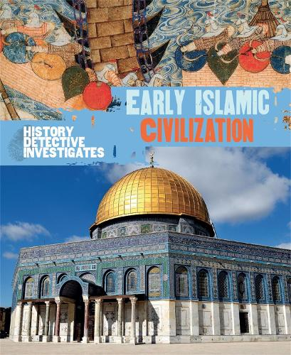 The History Detective Investigates: Early Islamic Civilization - History Detective Investigates (Paperback)