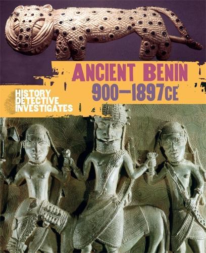 The History Detective Investigates: Benin 900-1897 CE - History Detective Investigates (Paperback)