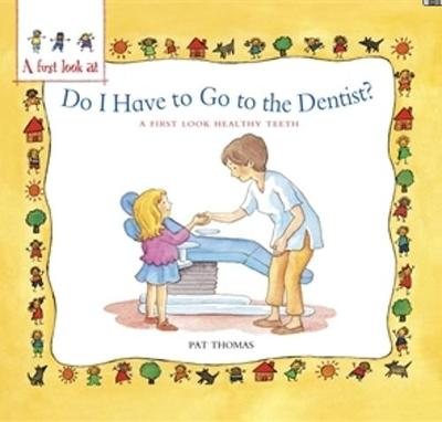 A First Look At: Healthy Teeth: Do I have to go to the Dentist? - A First Look At (Paperback)