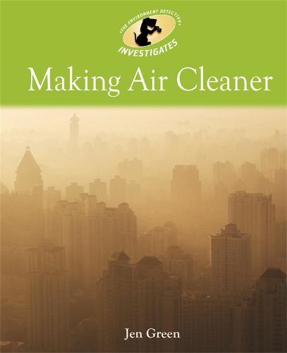 Environment Detective Investigates: Making Air Cleaner - Environment Detective Investigates (Paperback)