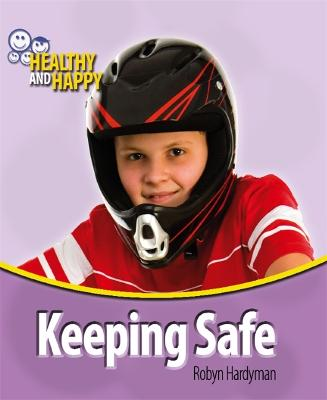 Healthy and Happy: Keeping Safe - Healthy & Happy (Paperback)