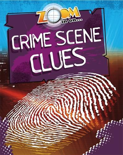 Zoom in On: Crime Scene Clues - Zoom in on (Paperback)