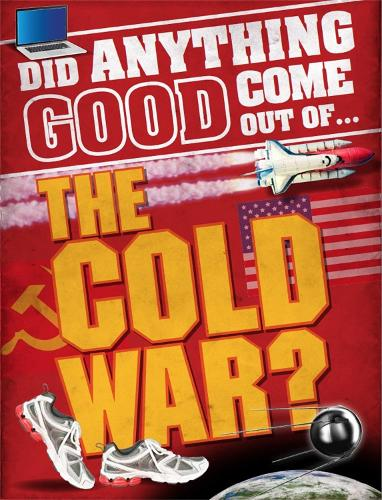 Did Anything Good Come Out of... the Cold War? - Did Anything Good Come Out Of (Hardback)