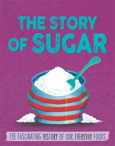 The Story of Food: Sugar - The Story of Food (Hardback)