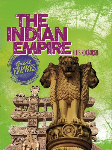 Great Empires: The Indian Empire - Great Empires (Hardback)