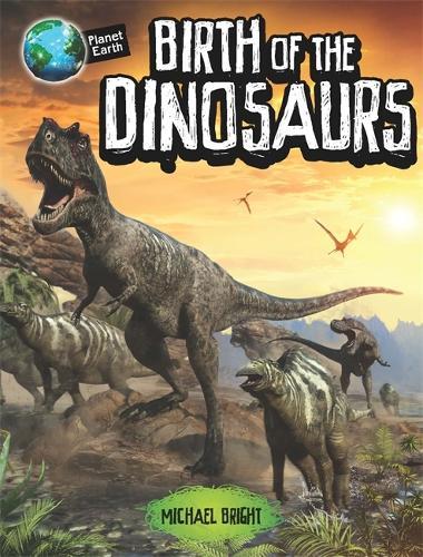 Planet Earth: Birth of the Dinosaurs - Planet Earth (Hardback)